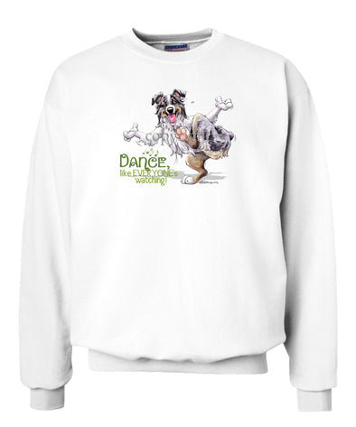 Australian Shepherd  Blue Merle - Dance Like Everyones Watching - Sweatshirt