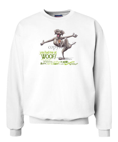 Weimaraner - You Had Me at Woof - Sweatshirt