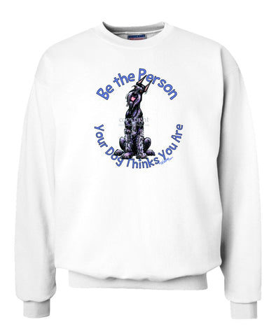 Giant Schnauzer - Be The Person - Sweatshirt