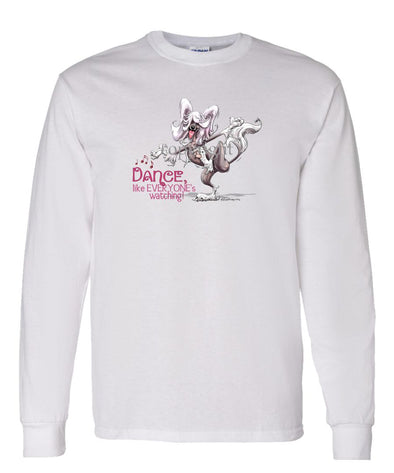 Chinese Crested - Dance Like Everyones Watching - Long Sleeve T-Shirt