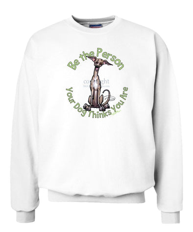 Italian Greyhound - Be The Person - Sweatshirt