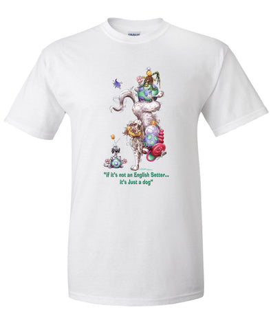 English Setter - Not Just A Dog - T-Shirt