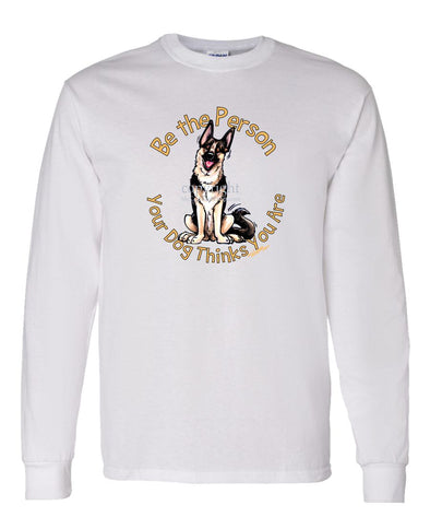 German Shepherd - Be The Person - Long Sleeve T-Shirt