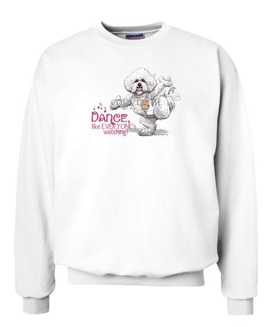 Bichon Frise - Dance Like Everyones Watching - Sweatshirt