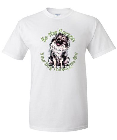 Keeshond - Be The Person - T-Shirt