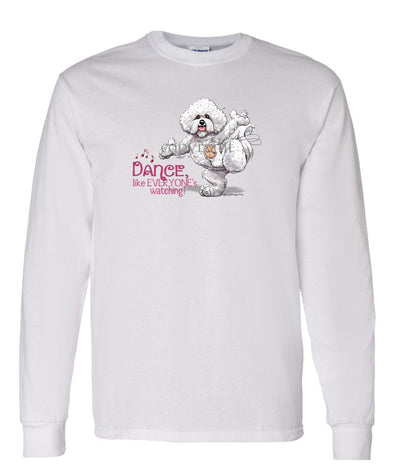 Bichon Frise - Dance Like Everyones Watching - Long Sleeve T-Shirt
