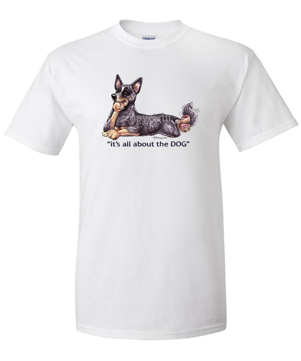 Australian Cattle Dog - All About The Dog - T-Shirt