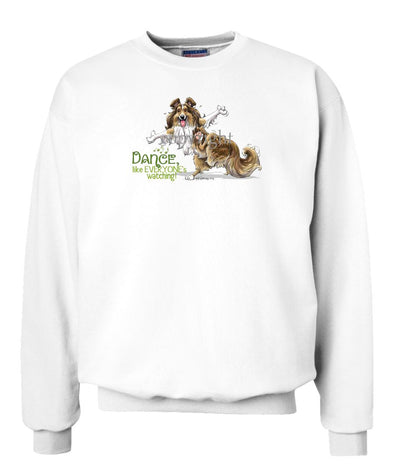 Shetland Sheepdog - Dance Like Everyones Watching - Sweatshirt