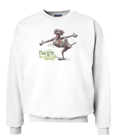 Weimaraner - Dance Like Everyones Watching - Sweatshirt