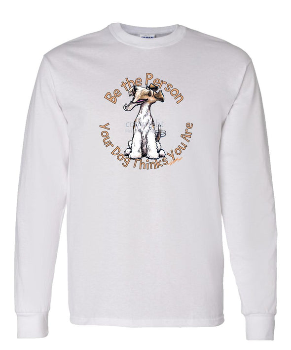 Wire Fox Terrier - Be The Person - Long Sleeve T-Shirt
