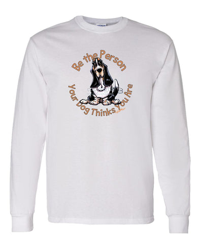 Basset Hound - Be The Person - Long Sleeve T-Shirt