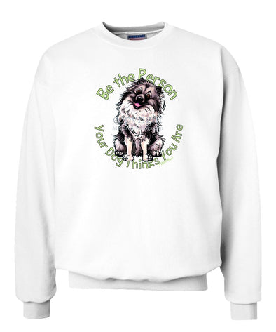 Keeshond - Be The Person - Sweatshirt