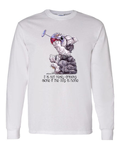 Old English Sheepdog - It's Not Drinking Alone - Long Sleeve T-Shirt