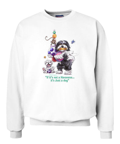 Havanese - Not Just A Dog - Sweatshirt