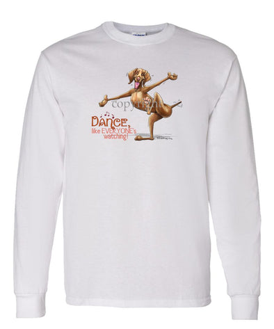 Vizsla - Dance Like Everyones Watching - Long Sleeve T-Shirt
