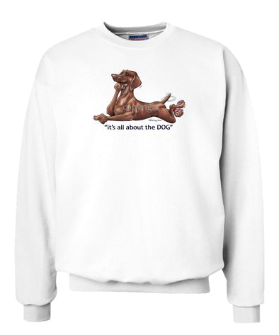 Vizsla - All About The Dog - Sweatshirt
