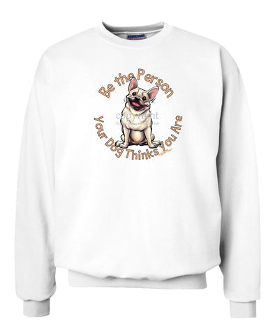 French Bulldog - Be The Person - Sweatshirt