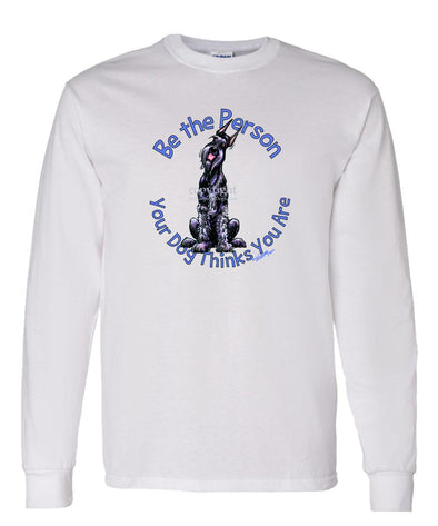 Giant Schnauzer - Be The Person - Long Sleeve T-Shirt