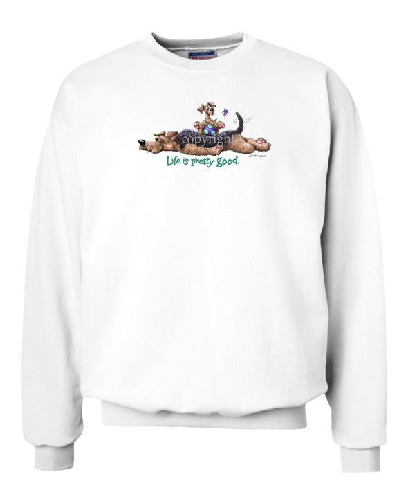 Airedale Terrier - Life Is Pretty Good - Sweatshirt