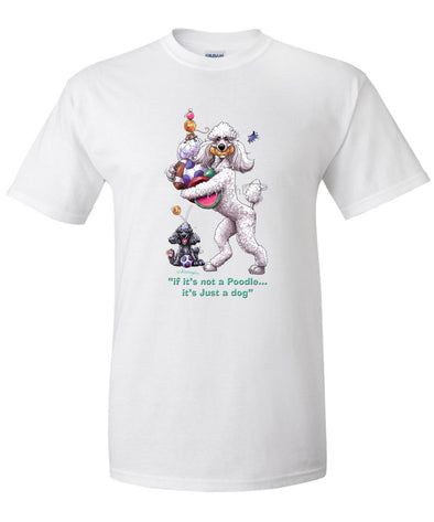 Poodle  White - Not Just A Dog - T-Shirt