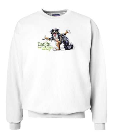 Bernese Mountain Dog - Dance Like Everyones Watching - Sweatshirt