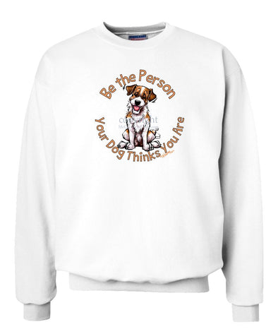 Parson Russell Terrier - Be The Person - Sweatshirt
