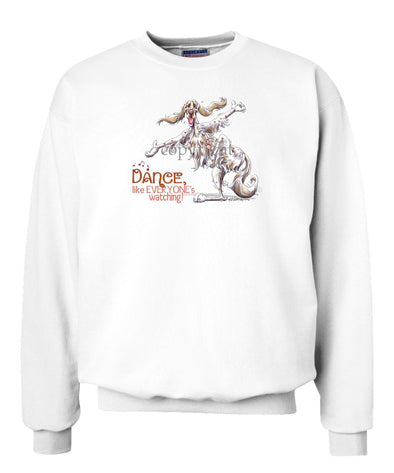 English Setter - Dance Like Everyones Watching - Sweatshirt