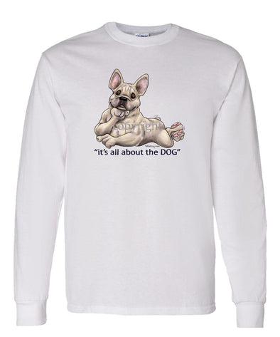 French Bulldog - All About The Dog - Long Sleeve T-Shirt