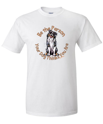 Australian Shepherd  Blue Merle - Be The Person - T-Shirt