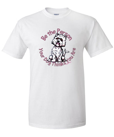 West Highland Terrier - Be The Person - T-Shirt