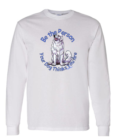 Great Pyrenees - Be The Person - Long Sleeve T-Shirt