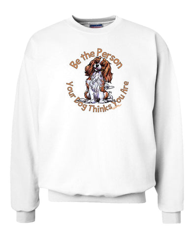 Cavalier King Charles - Be The Person - Sweatshirt