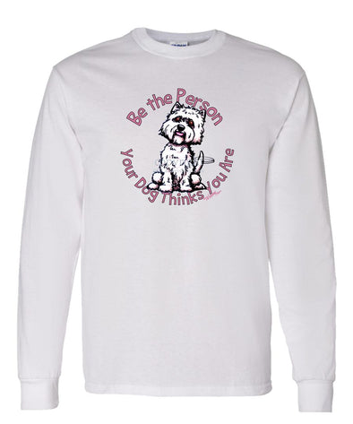 West Highland Terrier - Be The Person - Long Sleeve T-Shirt