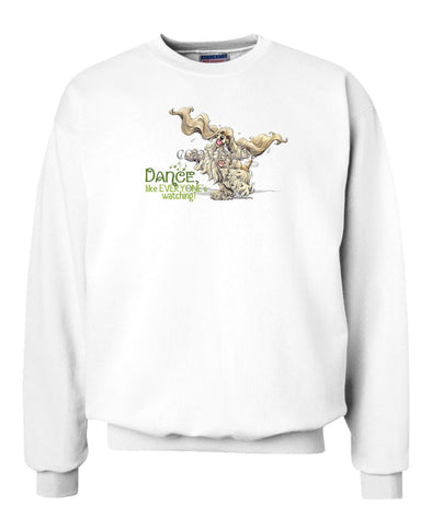 Cocker Spaniel - Dance Like Everyones Watching - Sweatshirt