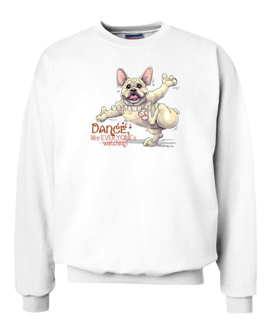 French Bulldog - Dance Like Everyones Watching - Sweatshirt