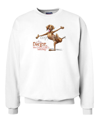Vizsla - Dance Like Everyones Watching - Sweatshirt