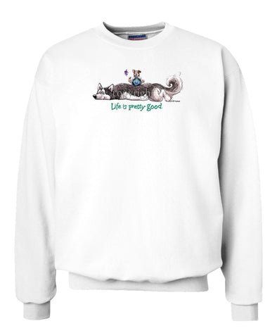 Siberian Husky - Life Is Pretty Good - Sweatshirt