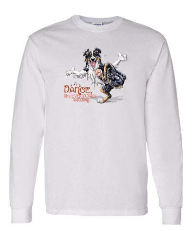 Australian Shepherd  Black Tri - Dance Like Everyones Watching - Long Sleeve T-Shirt