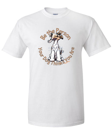 Wire Fox Terrier - Be The Person - T-Shirt