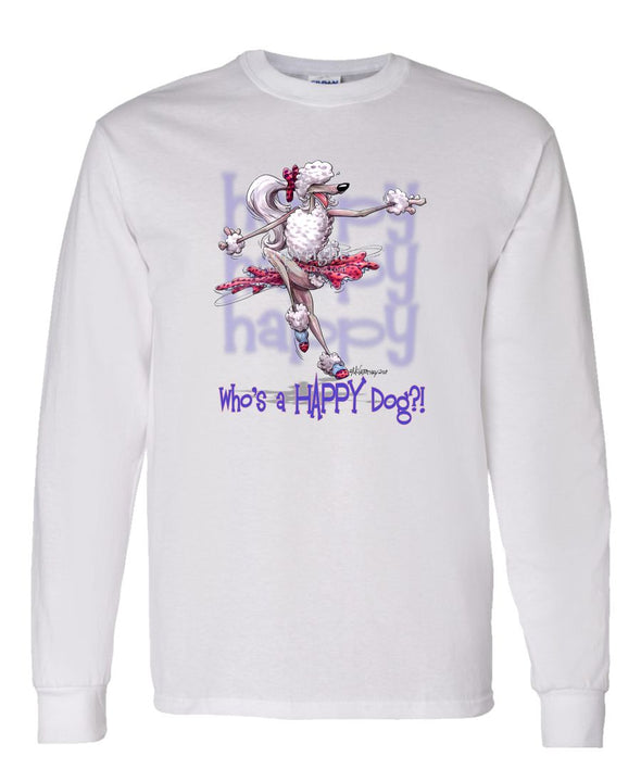 Poodle  White - Who's A Happy Dog - Long Sleeve T-Shirt