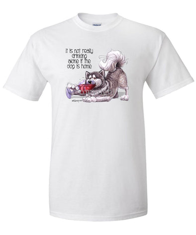 Alaskan Malamute - It's Not Drinking Alone - T-Shirt