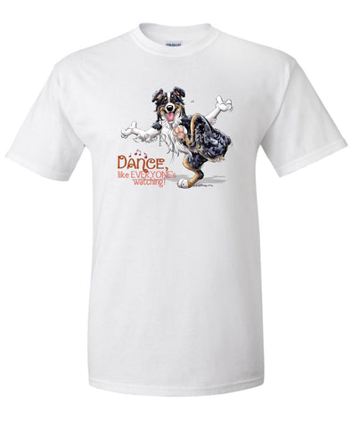 Australian Shepherd  Black Tri - Dance Like Everyones Watching - T-Shirt