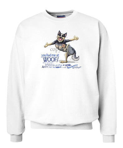 Australian Cattle Dog - You Had Me at Woof - Sweatshirt