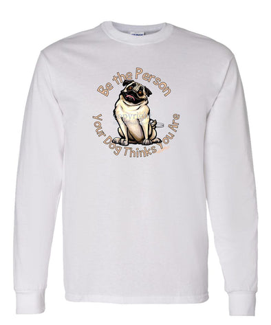 Pug - Be The Person - Long Sleeve T-Shirt