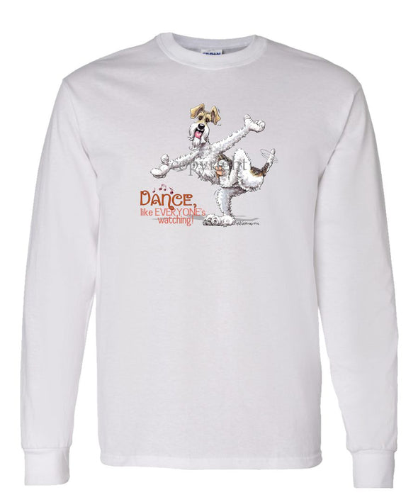 Wire Fox Terrier - Dance Like Everyones Watching - Long Sleeve T-Shirt