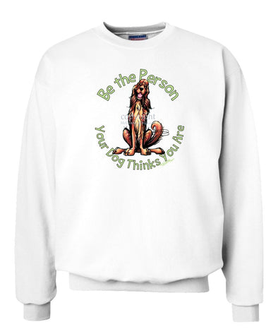 Irish Setter - Be The Person - Sweatshirt