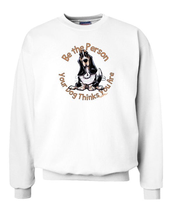 Basset Hound - Be The Person - Sweatshirt