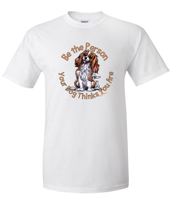 Cavalier King Charles - Be The Person - T-Shirt