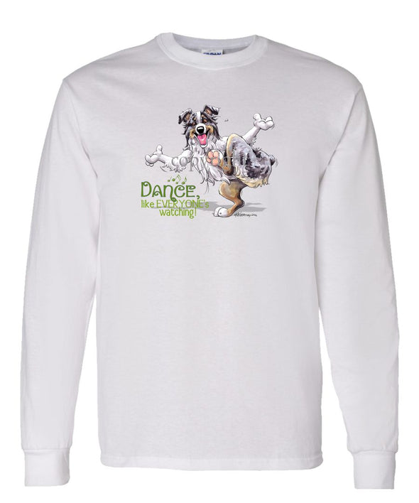 Australian Shepherd  Blue Merle - Dance Like Everyones Watching - Long Sleeve T-Shirt