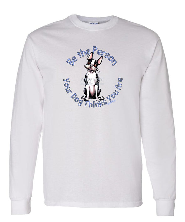 Boston Terrier - Be The Person - Long Sleeve T-Shirt